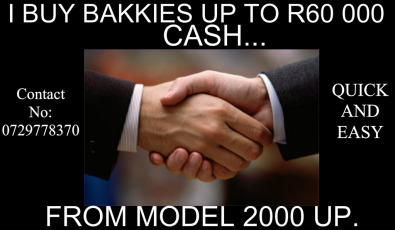 I BUY BAKKIES FROM MODEL 2000  UP TO R 60 000