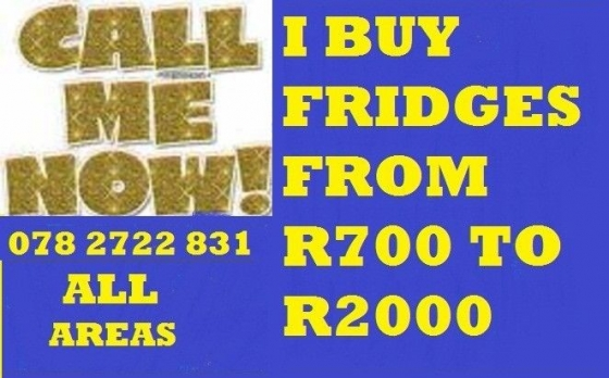 I BUY FRIDGES FROM R700 UP TO R2000