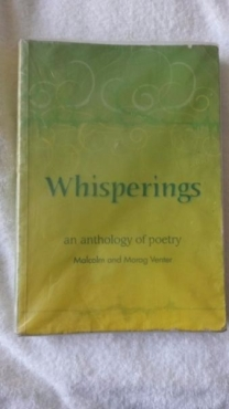 Whisperings - an anthology of poetry - Malcolm and Morag Venter.