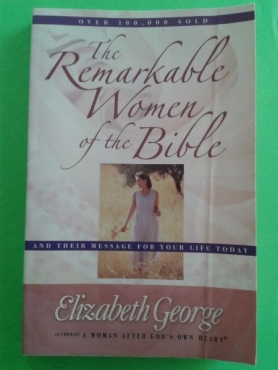 The Remarkable Women Of The Bible - Elizabeth George.