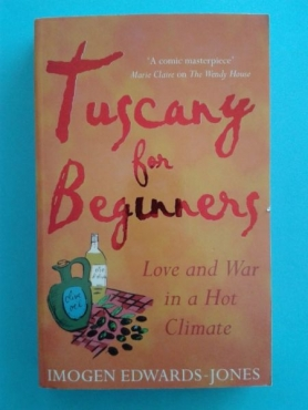 Tuscany For Beginners - Love And War In A Hot Climate - Imogen Edwards-Jones.