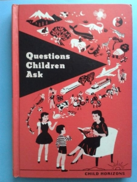 Questions Children Ask - Edith and Ernest Bonhivert. 1967