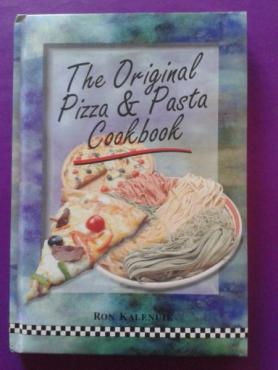 The Original Pizza & Pasta Cookbook - Ron Kalenuik.