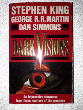 Dark Visions - Stephen King, George R.R. Martin, Dan Simmons.