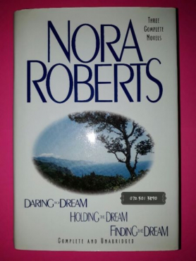 Daring To Dream, Holding The Dream, Finding The Dream - Nora Roberts - Dream Trilogy #1-3.