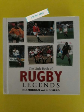The Little Book Of Rugby Legends - Paul Morgan, Alex Mead.