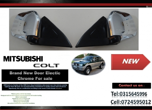 Mitsubishi Colt Brand New Door Mirror Electric Chrome for sale price:R1350 each