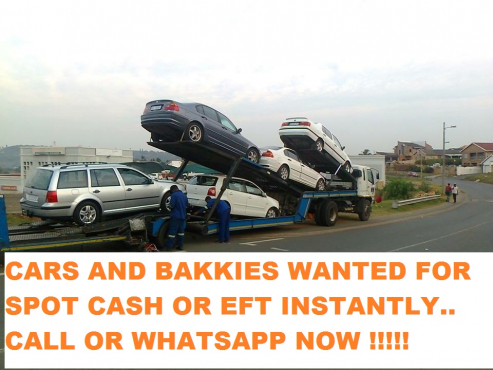 WANTED ..WANTED ..CARS AND BAKKIES
