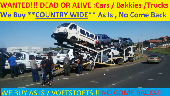Cash buyers for Bakkies and Cars whether Dead or Alive countrywide