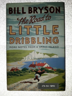 The Road To Little Dribbling - More Notes From A Small Island - Bill Bryson.